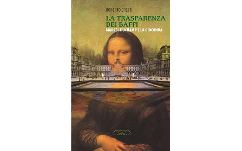La copertina del libro Marcel Duchamp e la trasparenza dei baffi